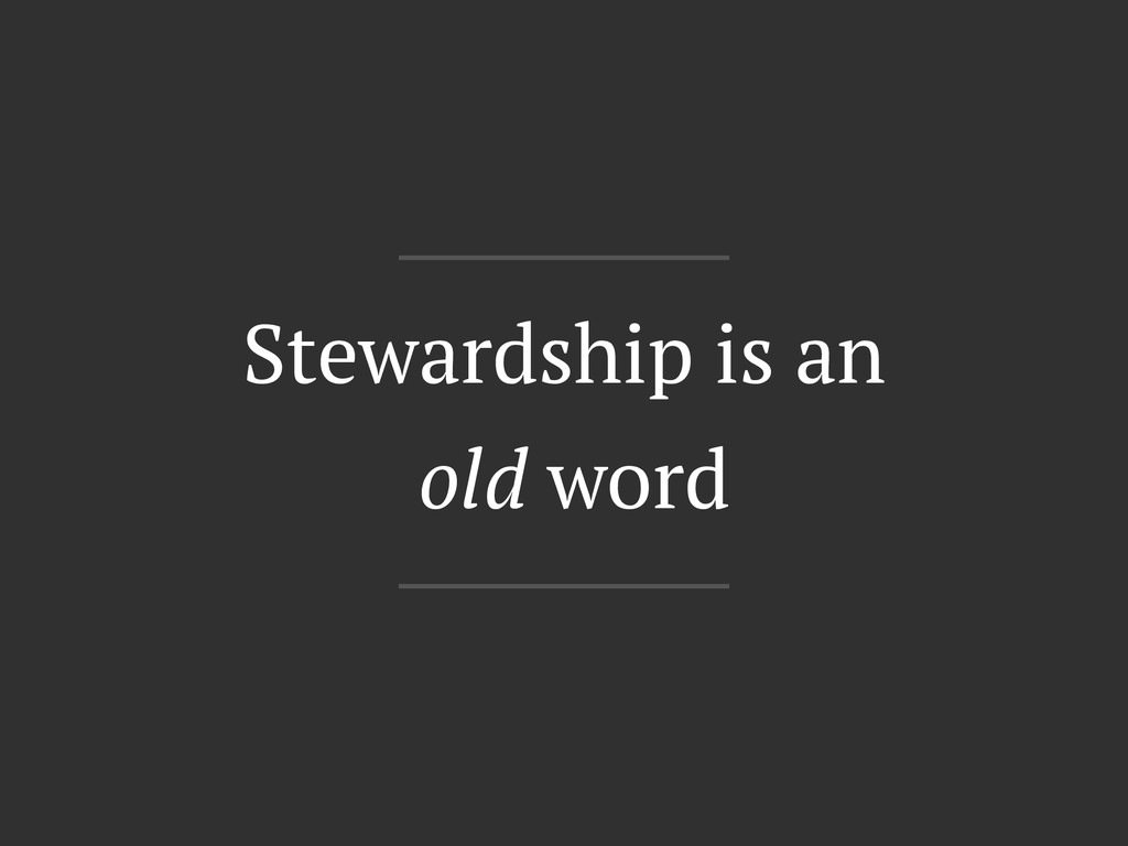 Stewardship is an old word