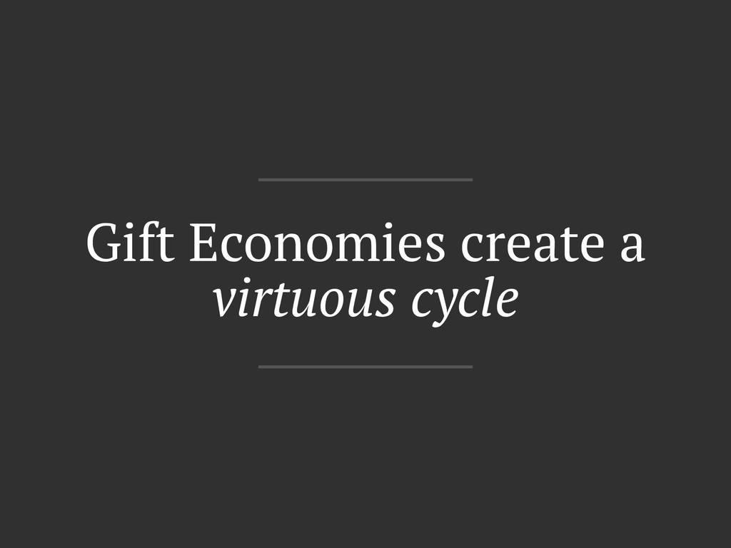 Gift Economies create a virtuous cycle