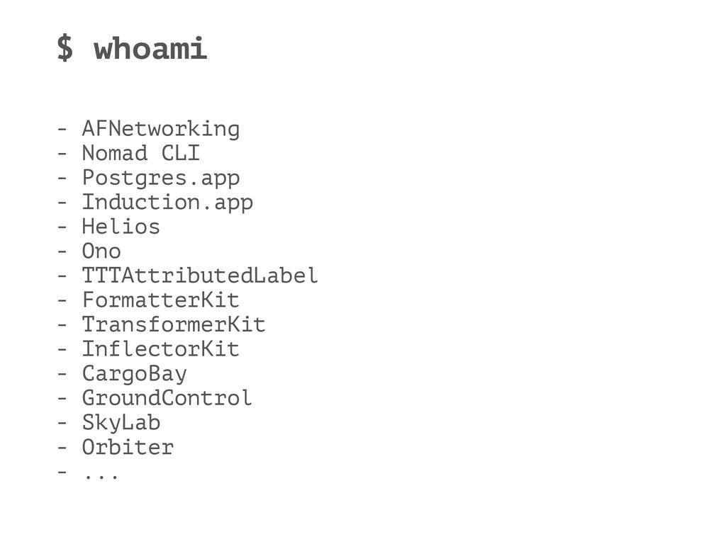 $ whoami - AFNetworking - Nomad CLI - Postgres....