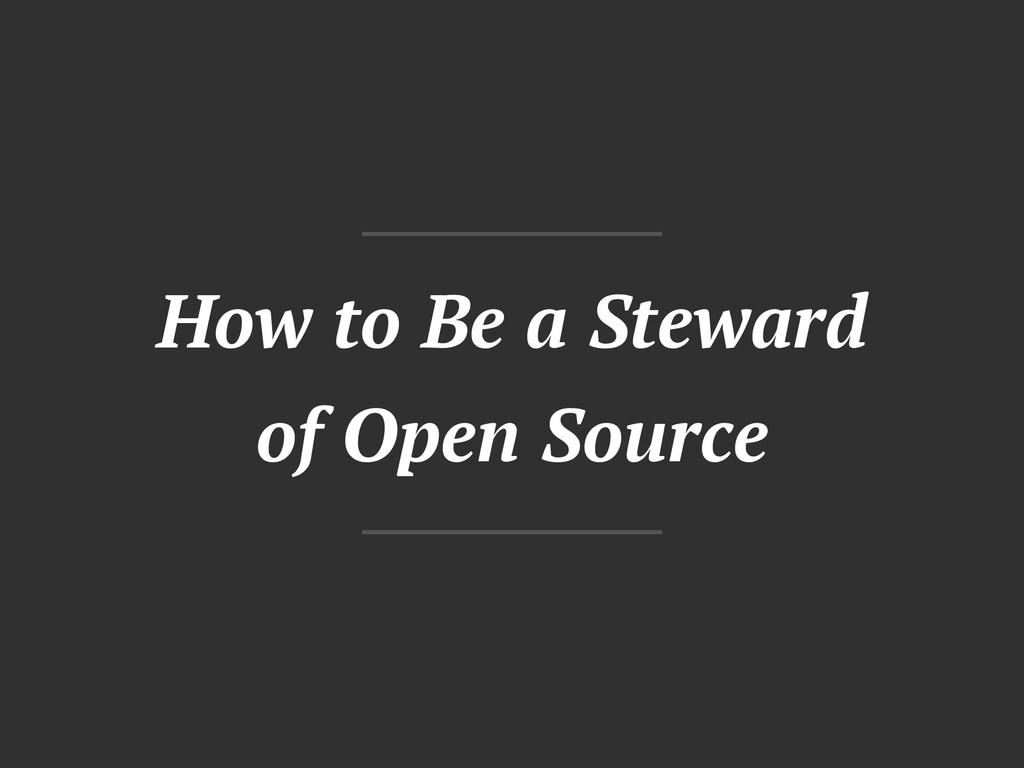 How to Be a Steward of Open Source