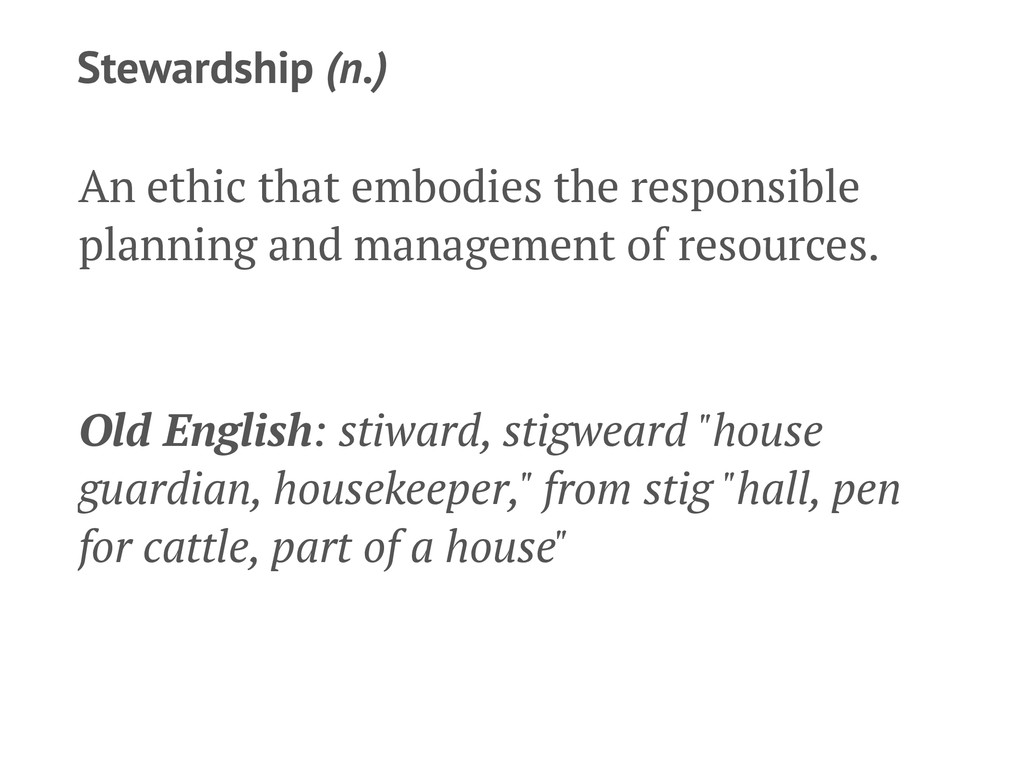 Stewardship (n.) An ethic that embodies the res...