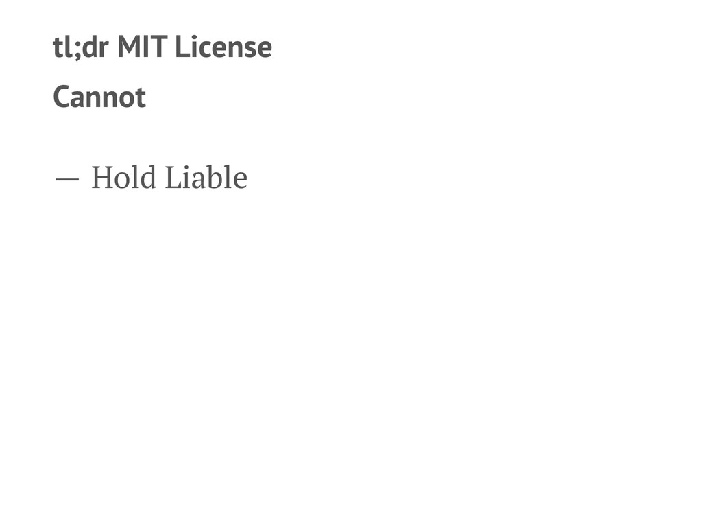 tl;dr MIT License Cannot — Hold Liable