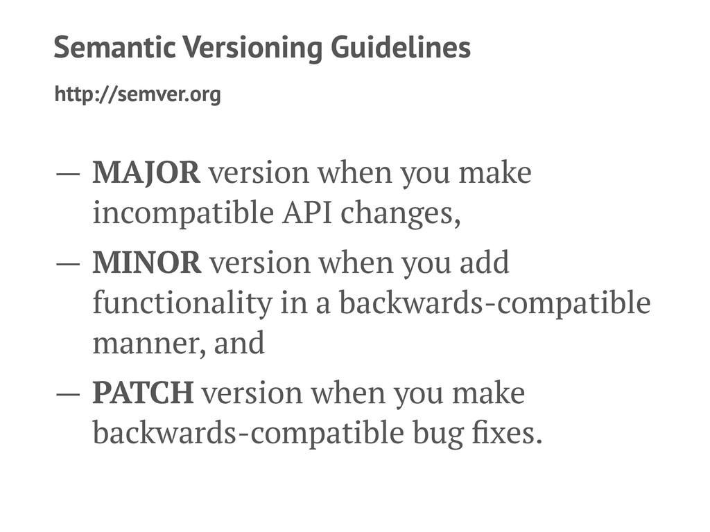 Semantic Versioning Guidelines http://semver.or...