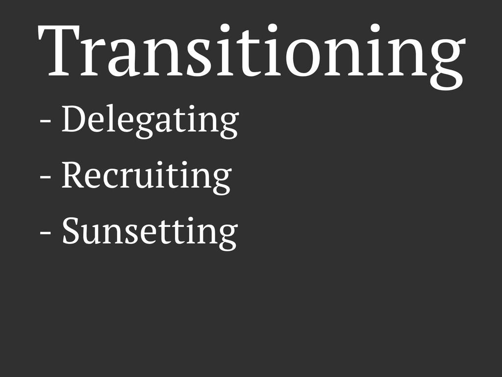 Transitioning - Delegating - Recruiting - Sunse...
