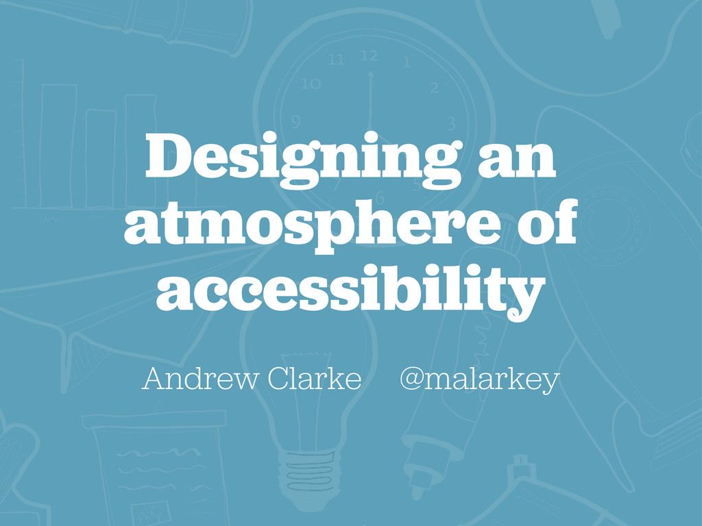 Designing an atmosphere of accessibility Andrew...