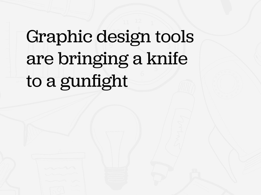 Graphic design tools are bringing a knife to a ...