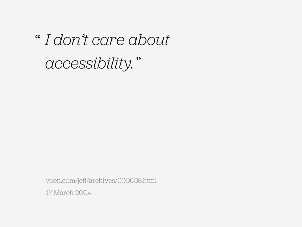 "I don't care about accessibility."" veen.com/jeff..."