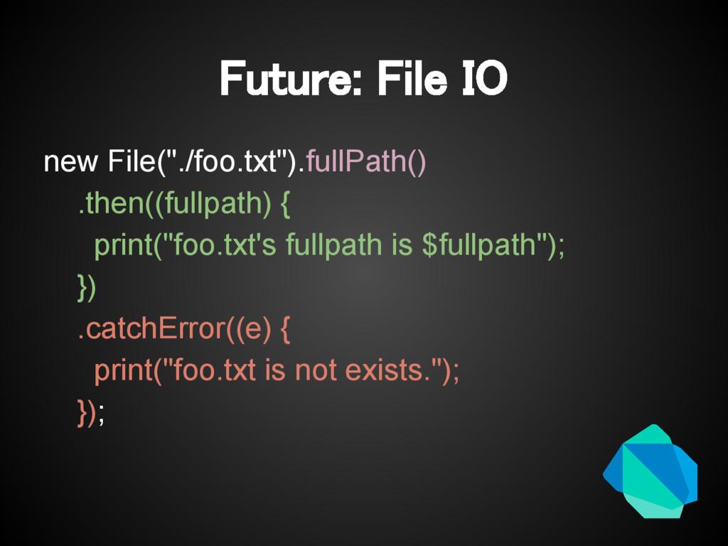 """Future: File IO new File(""""./foo.txt"""").fullPath(..."""