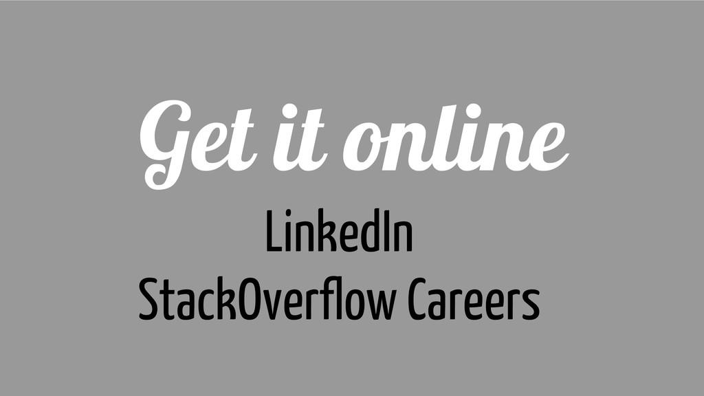 Get it online LinkedIn StackOverflow Careers