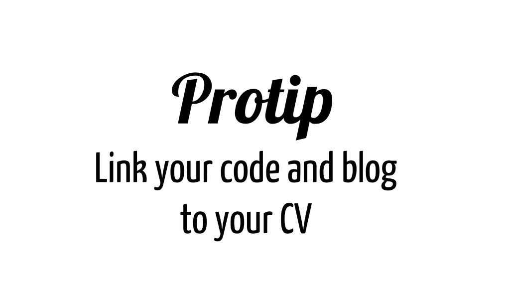Protip Link your code and blog to your CV