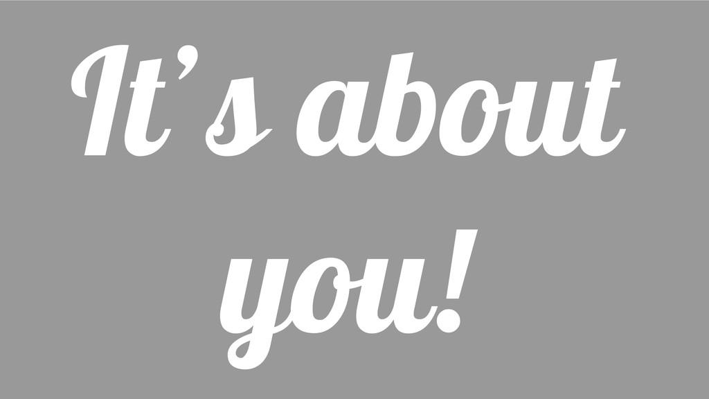 It's about you!