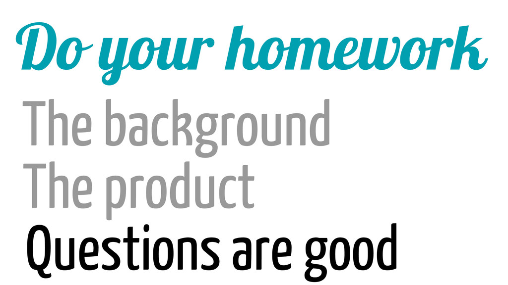 Do your homework The background The product Que...