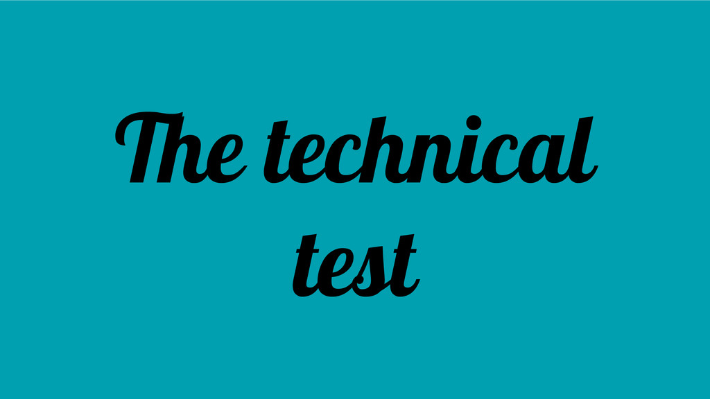 The technical test