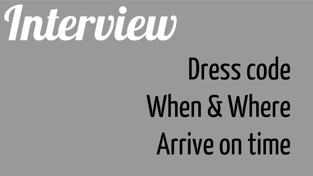 Interview Dress code When & Where Arrive on time