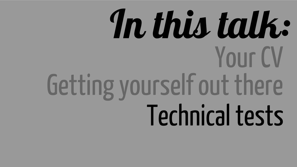 In this talk: Your CV Getting yourself out ther...