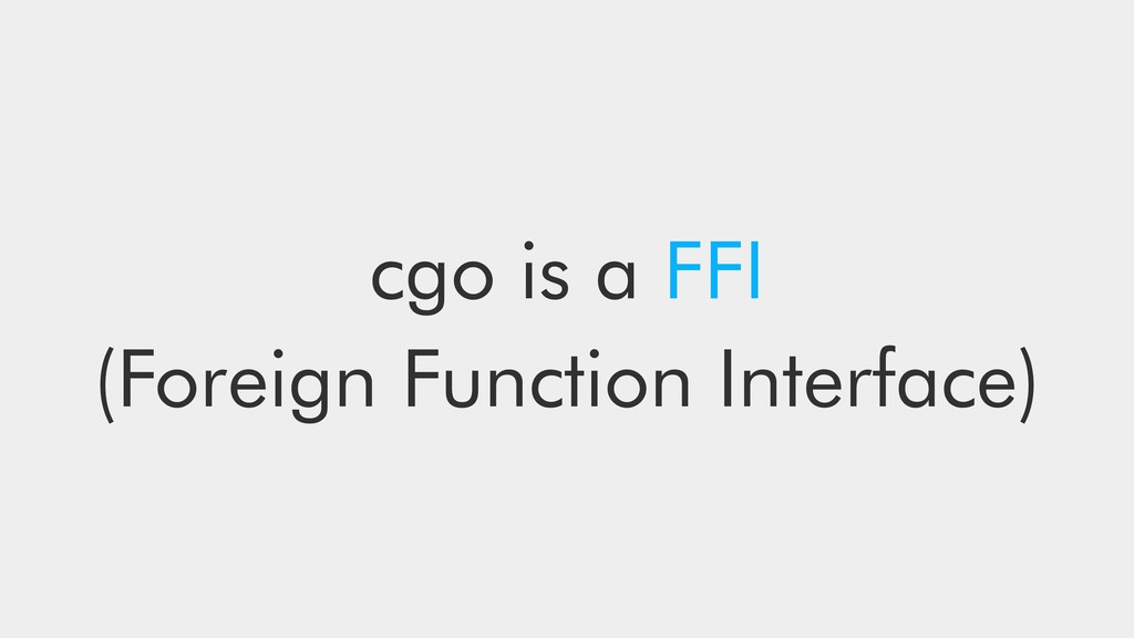 cgo is a FFI (Foreign Function Interface)
