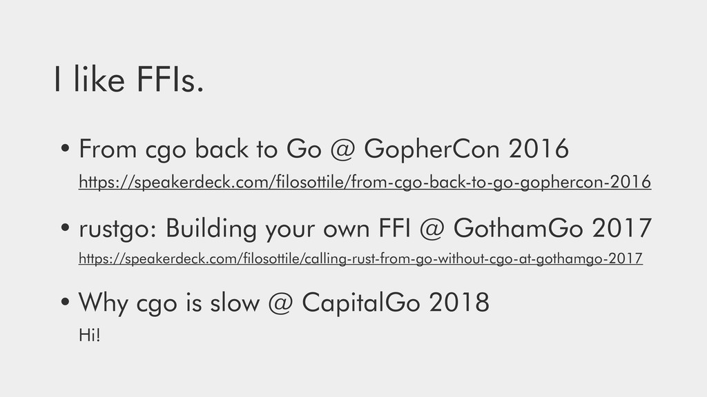 I like FFIs. • From cgo back to Go @ GopherCon ...