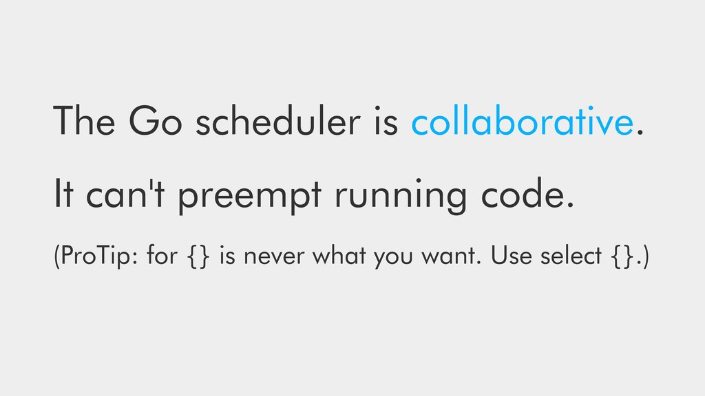 The Go scheduler is collaborative. It can't pre...