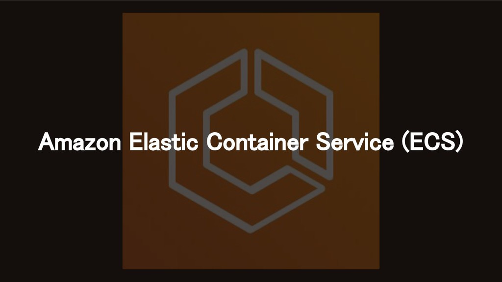 Amazon Elastic Container Service (ECS)