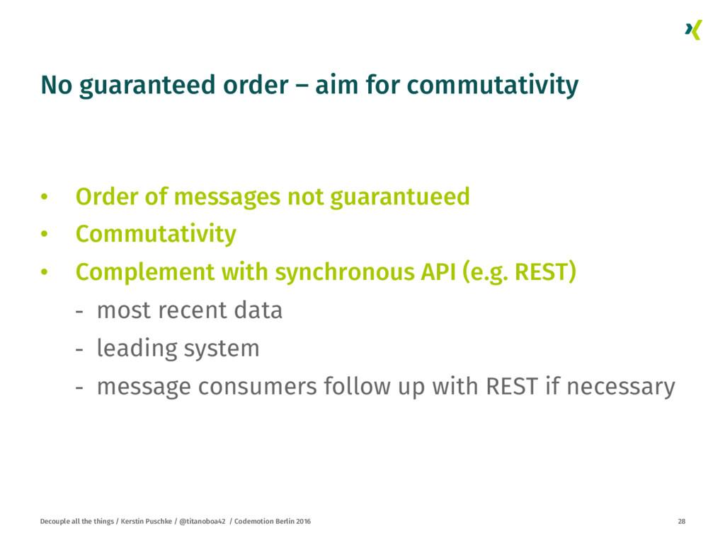 No guaranteed order – aim for commutativity •...