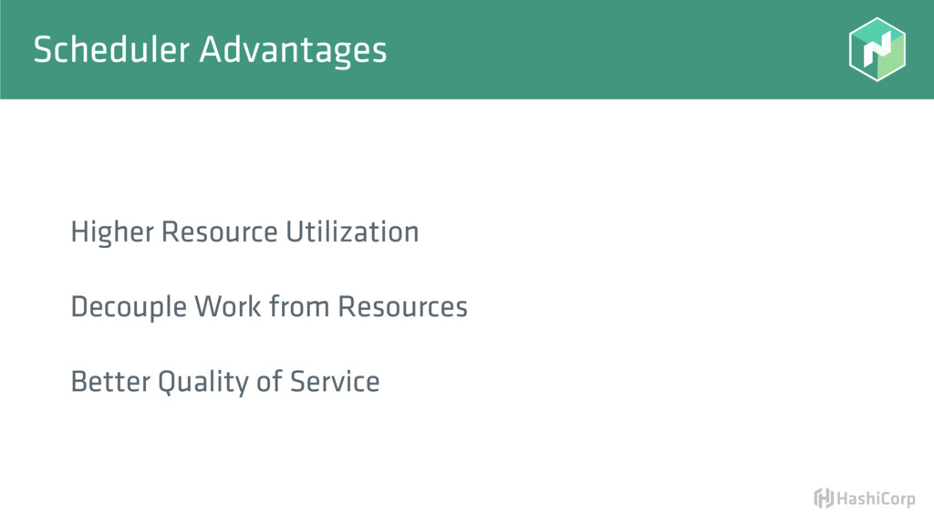 Scheduler Advantages Higher Resource Utilizatio...
