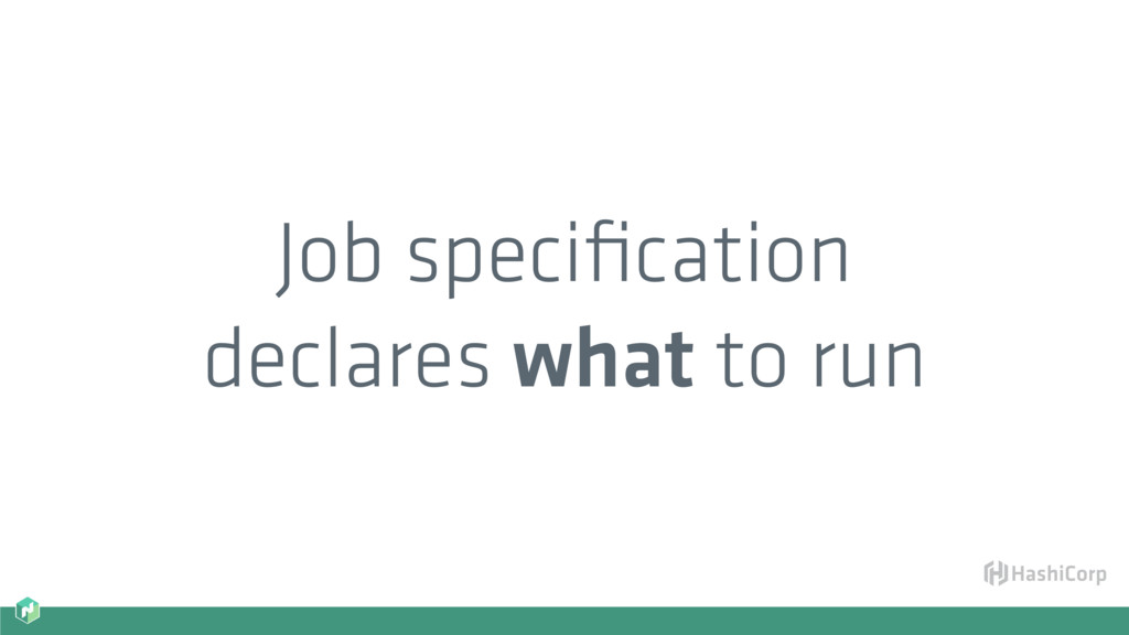 Job specification declares what to run
