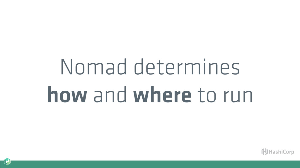 Nomad determines how and where to run