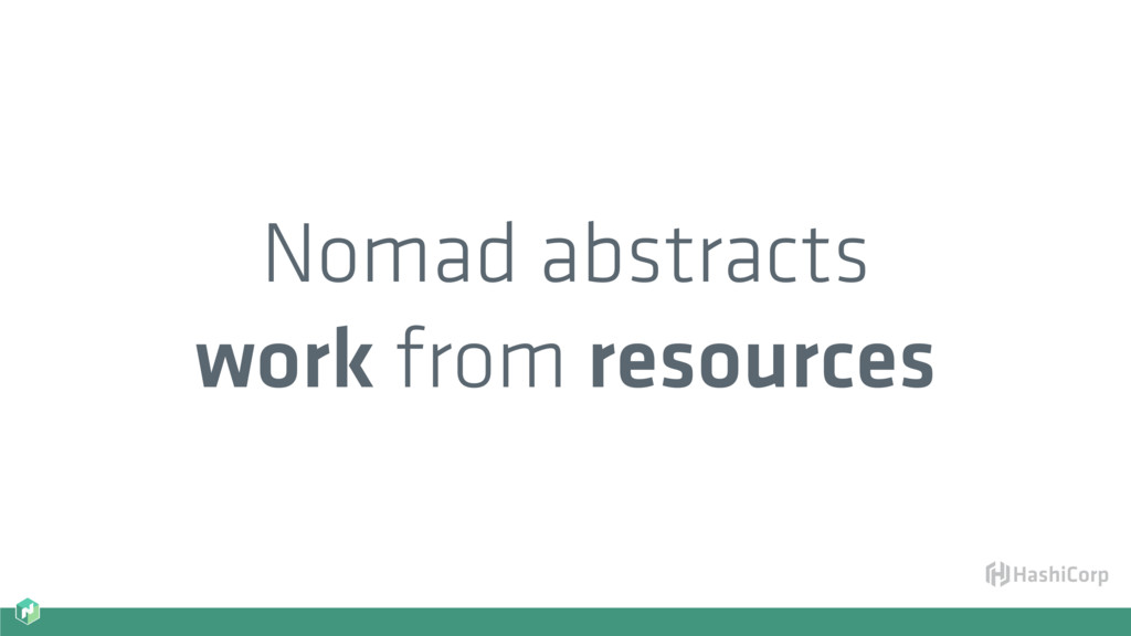 Nomad abstracts work from resources