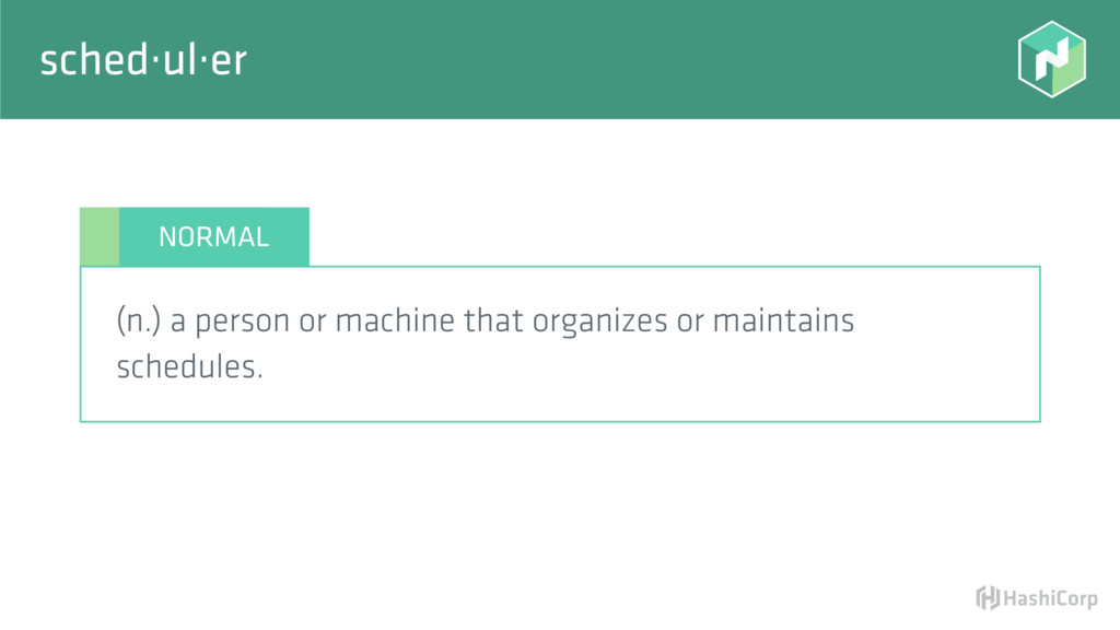 NORMAL sched·ul·er (n.) a person or machine tha...
