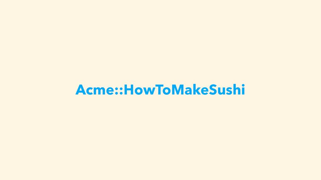 Acme::HowToMakeSushi