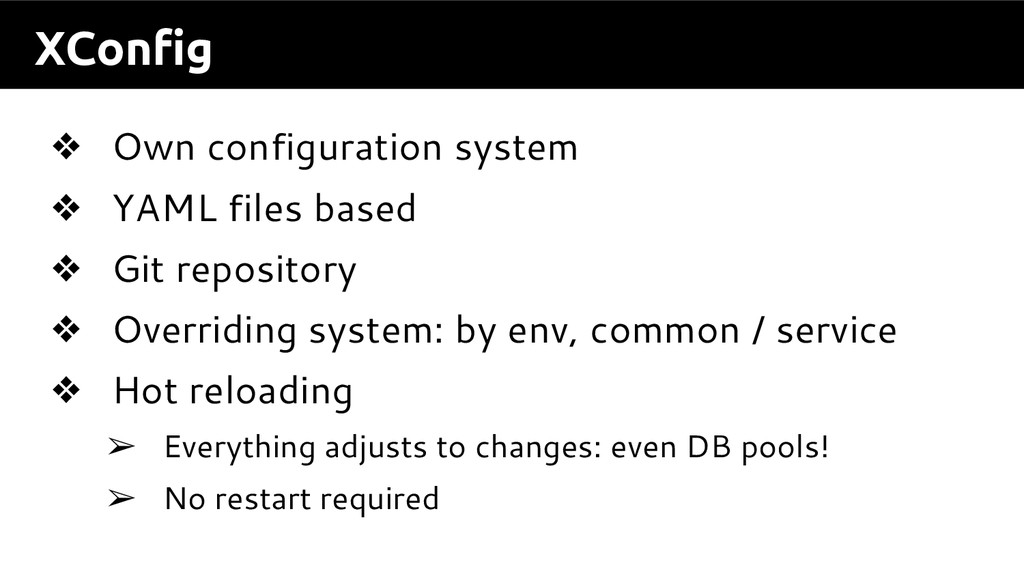 XConfig ❖ Own configuration system ❖ YAML files...