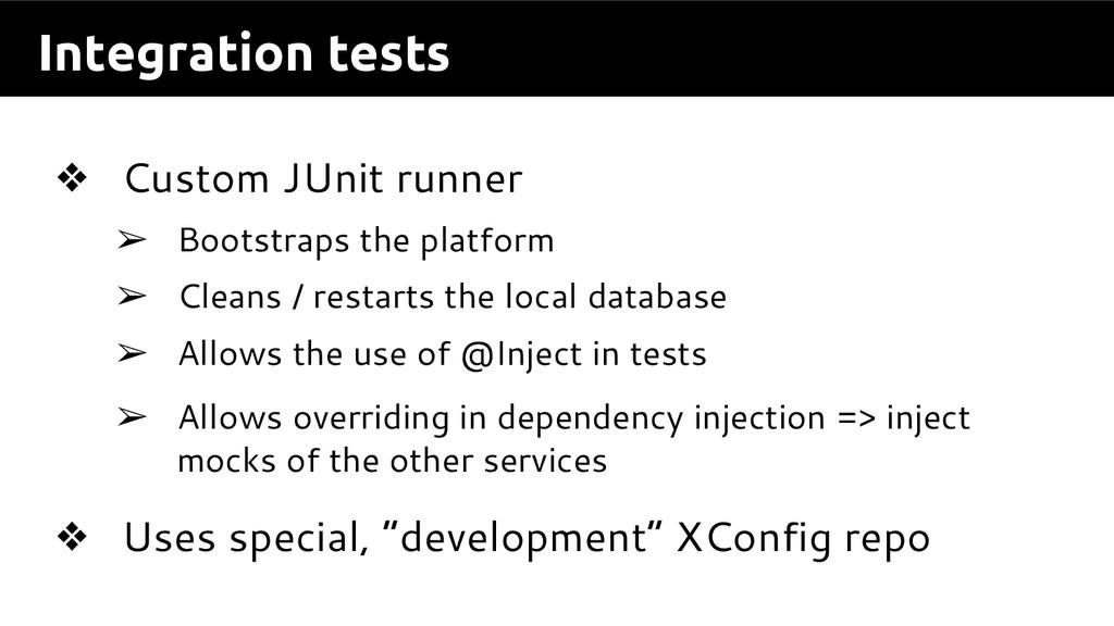 Integration tests ❖ Custom JUnit runner ➢ Boots...