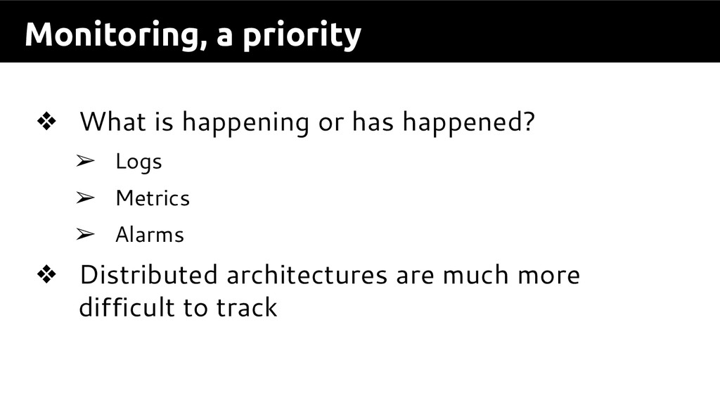 Monitoring, a priority ❖ What is happening or h...