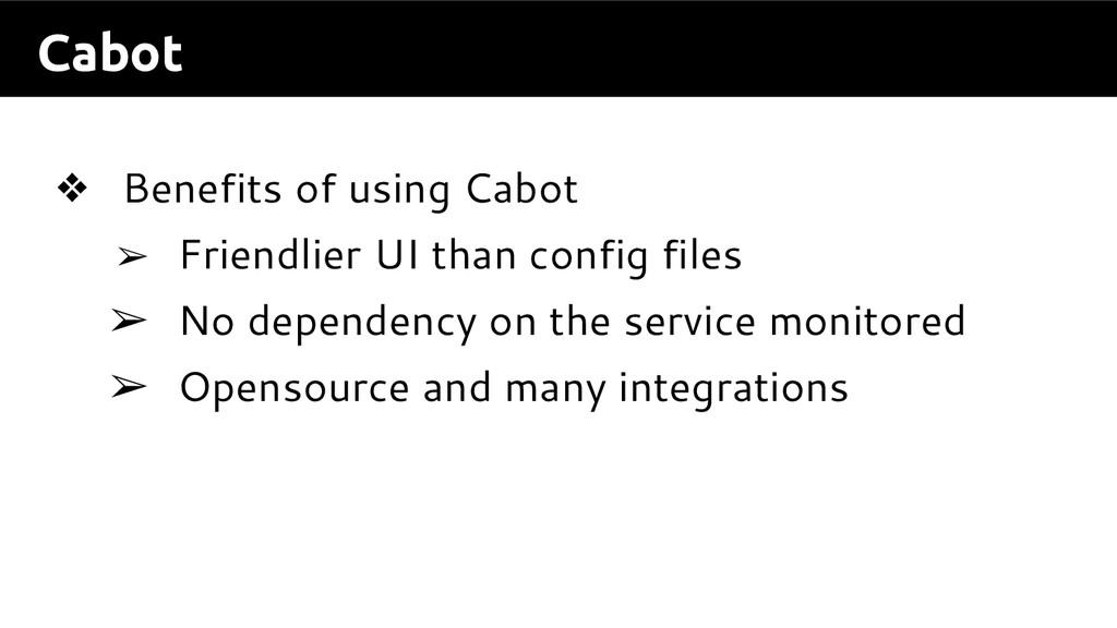 Cabot ❖ Benefits of using Cabot ➢ Friendlier UI...
