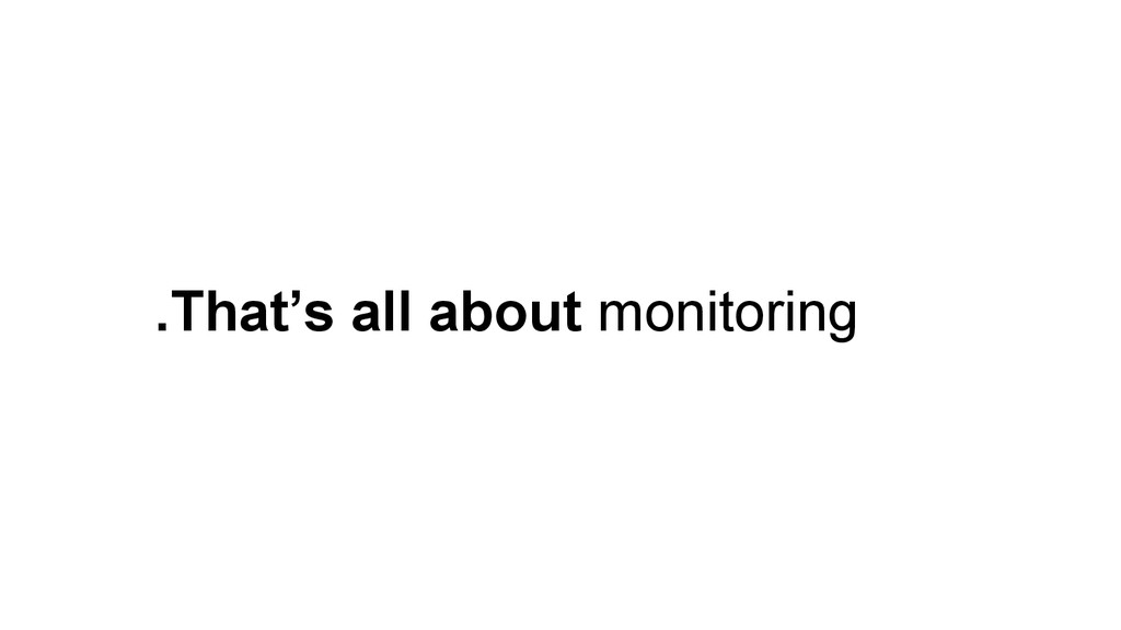 .That's all about monitoring