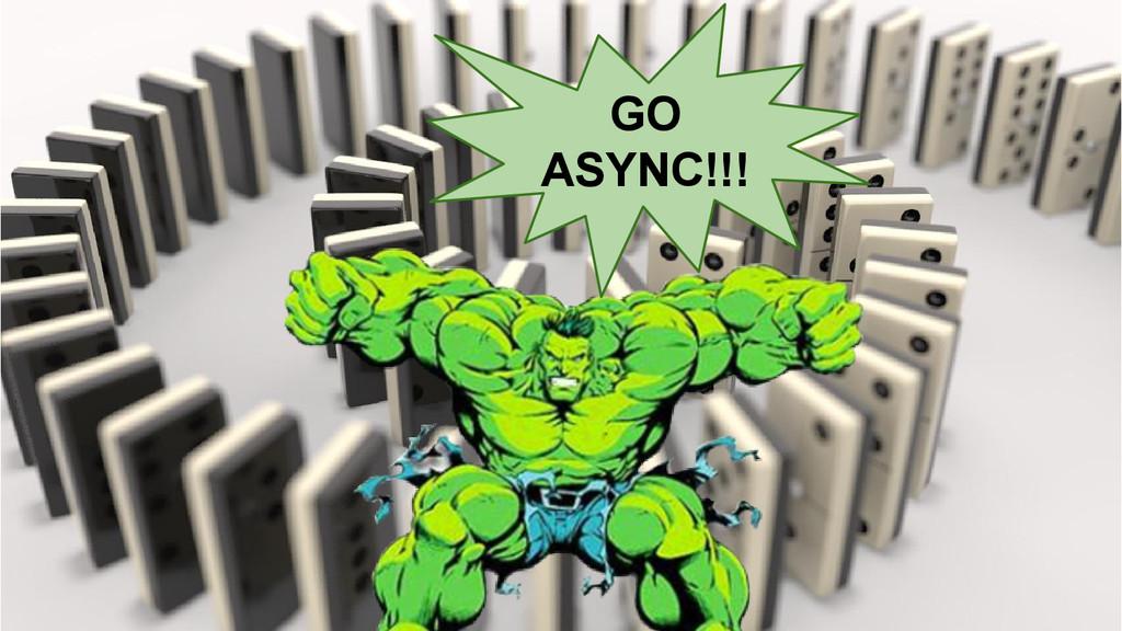 GO ASYNC!!!