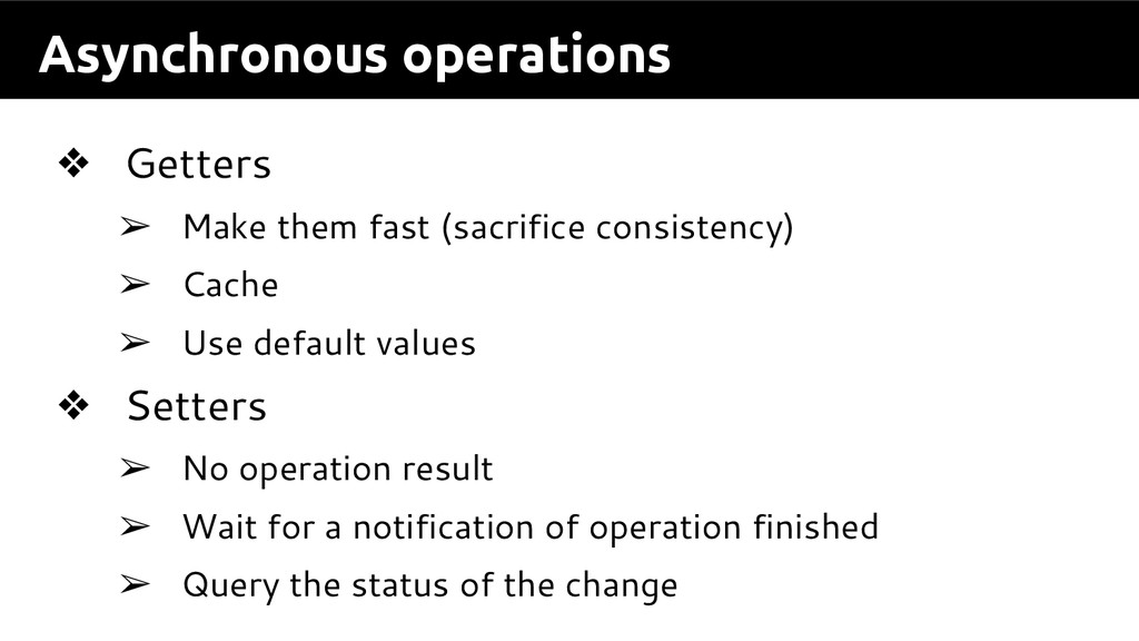 Asynchronous operations ❖ Getters ➢ Make them f...