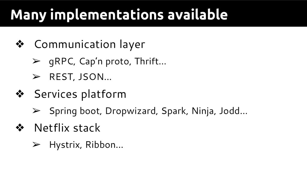 Many implementations available ❖ Communication ...