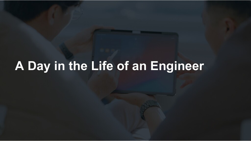 A Day in the Life of an Engineer