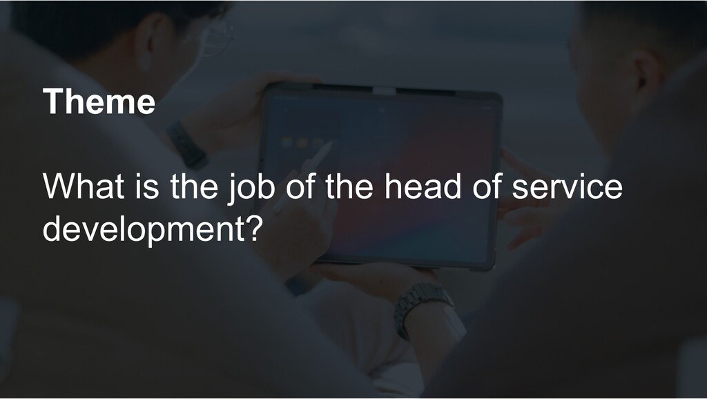Theme What is the job of the head of service de...