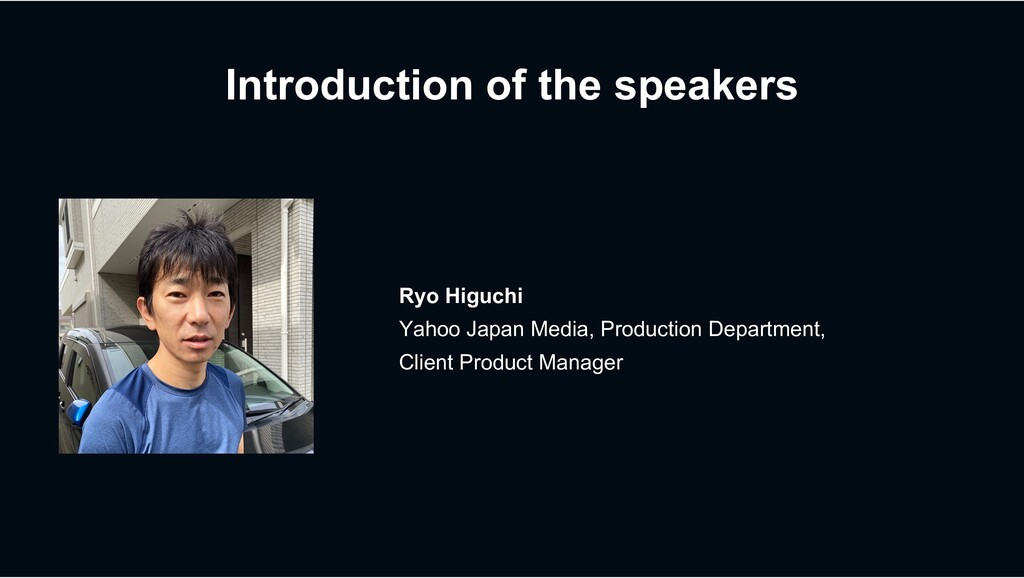 Introduction of the speakers Ryo Higuchi Yahoo ...