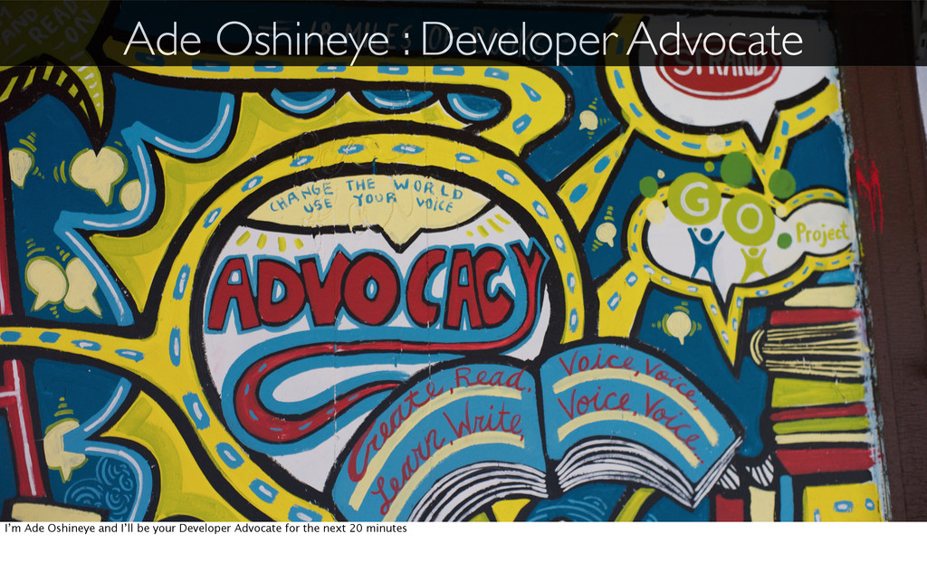 Ade Oshineye : Developer Advocate I'm Ade Oshin...