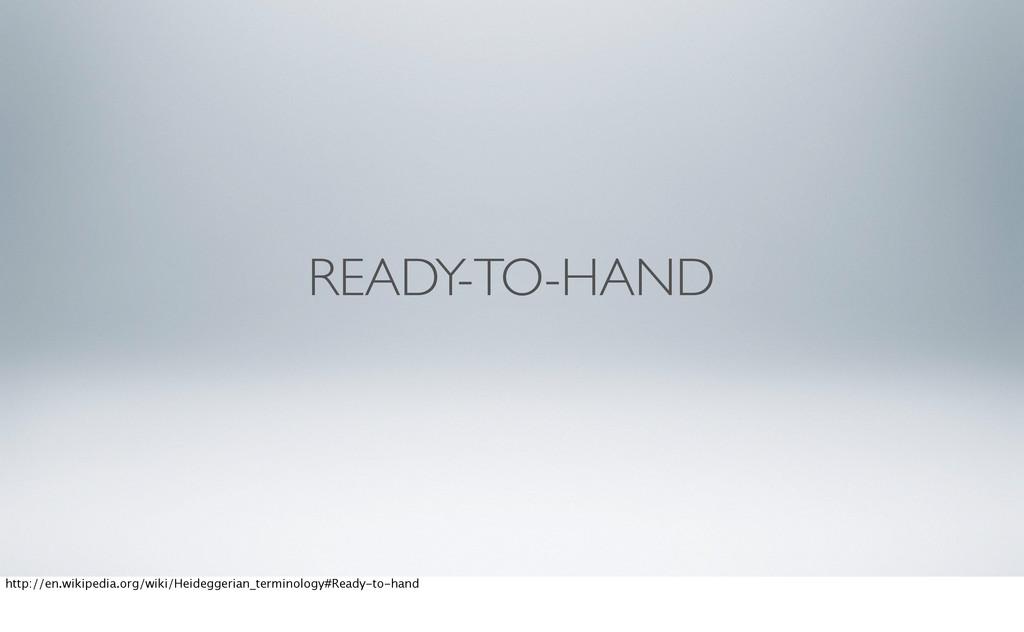 READY-TO-HAND http://en.wikipedia.org/wiki/Heid...