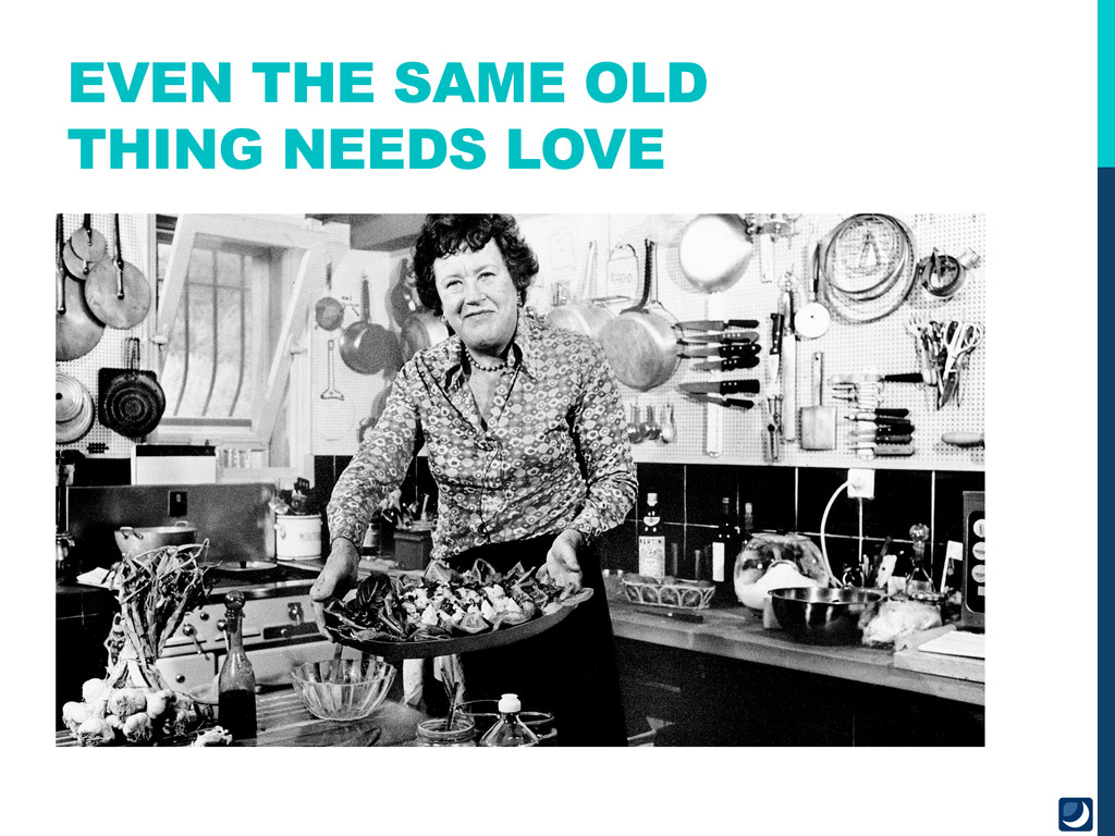 EVEN THE SAME OLD THING NEEDS LOVE