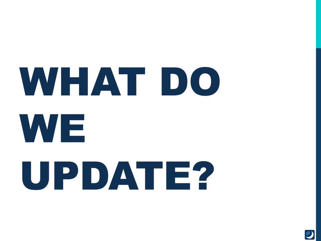 WHAT DO WE UPDATE?
