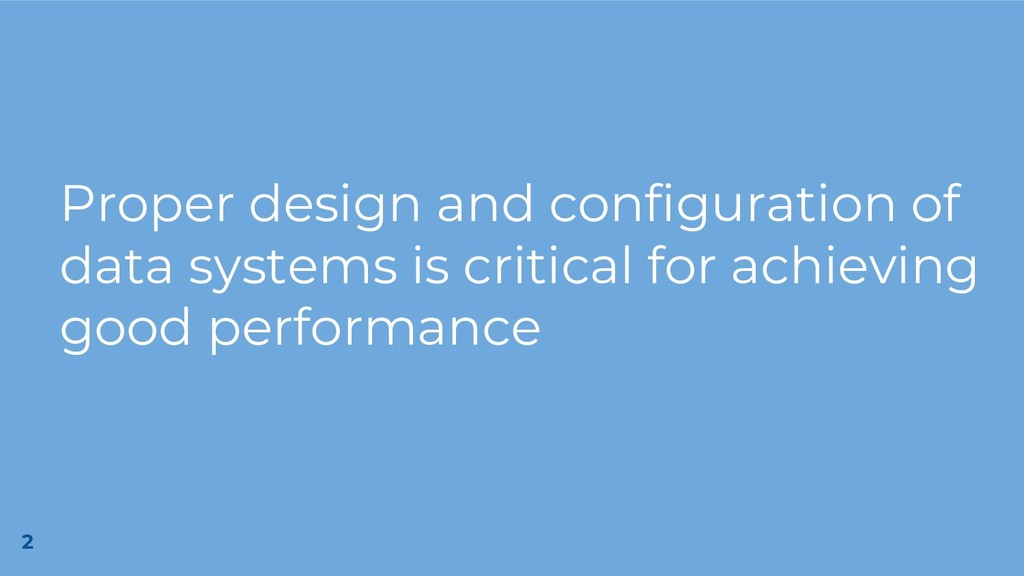 Proper design and configuration of data systems...