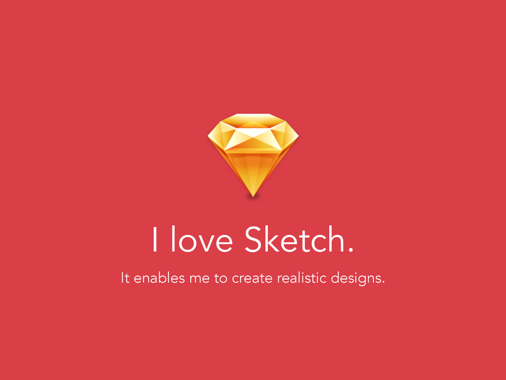 I love Sketch. It enables me to create realisti...