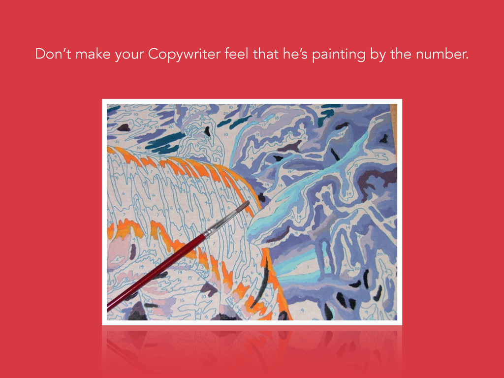 Don't make your Copywriter feel that he's paint...