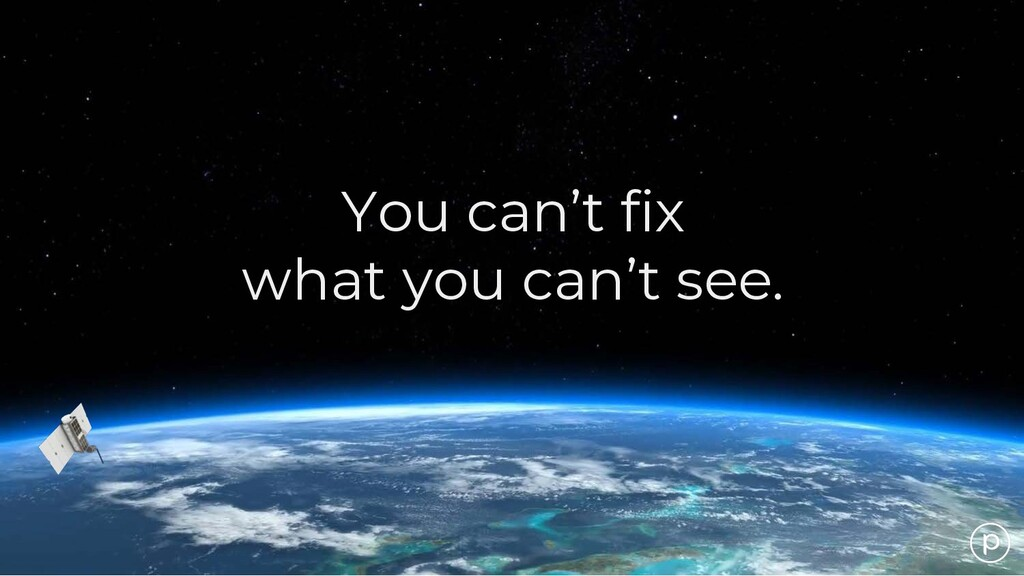 You can't fix what you can't see.