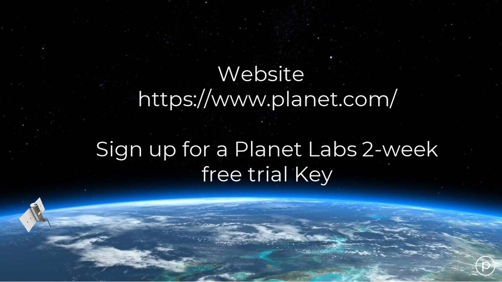 Website https://www.planet.com/ Sign up for a P...